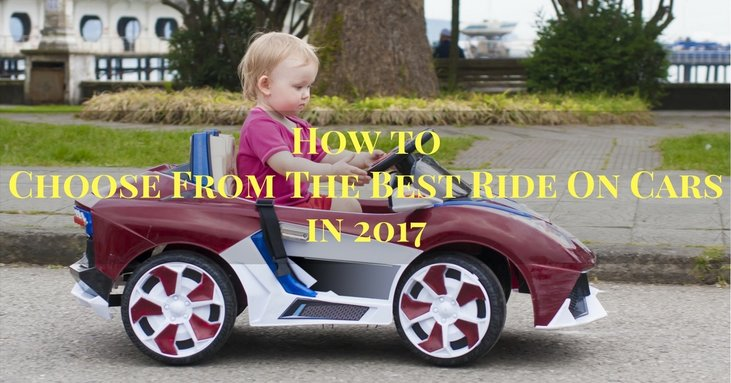 How To Choose From The Best Ride On Cars in 2017