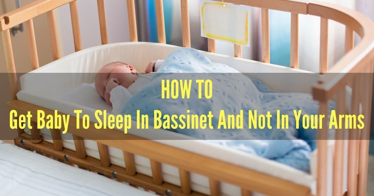 How To Get Baby To Sleep In Bassinet And Not In Your Arms
