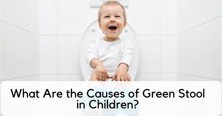 What Are the Causes of Green Stool in Children