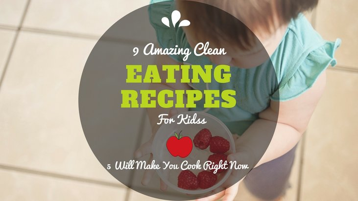 9 Amazing Clean Eating Recipes For Kids (#5 Will Make You Cook Right Now)