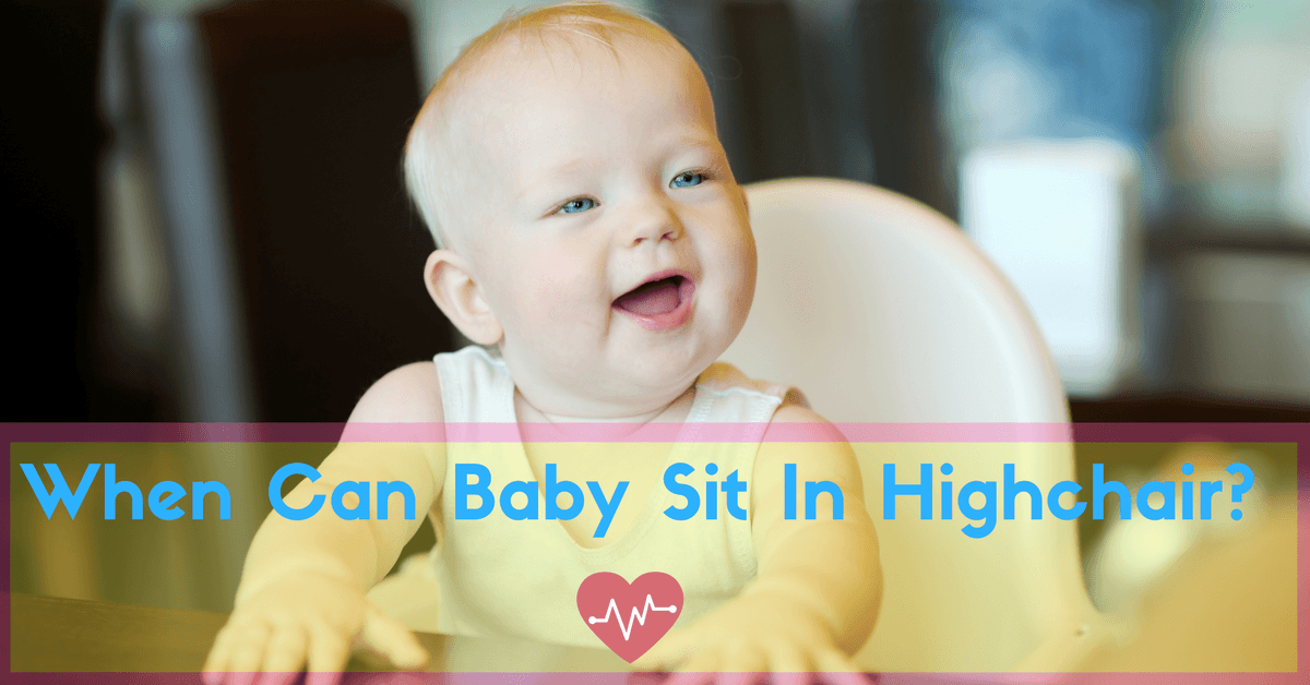 When Can Baby Sit In Highchair-