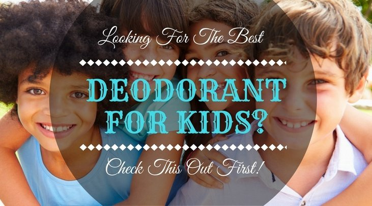 Looking For The Best Deodorant For Kids Check This Out First!