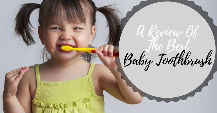 A Review Of The Best Baby Toothbrush (Plus A Few Helpful Tips For Parents)