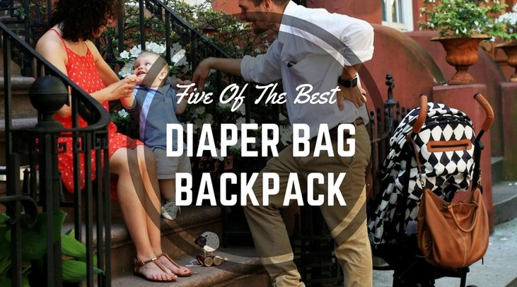 Five Of The Best Diaper Bag Backpack