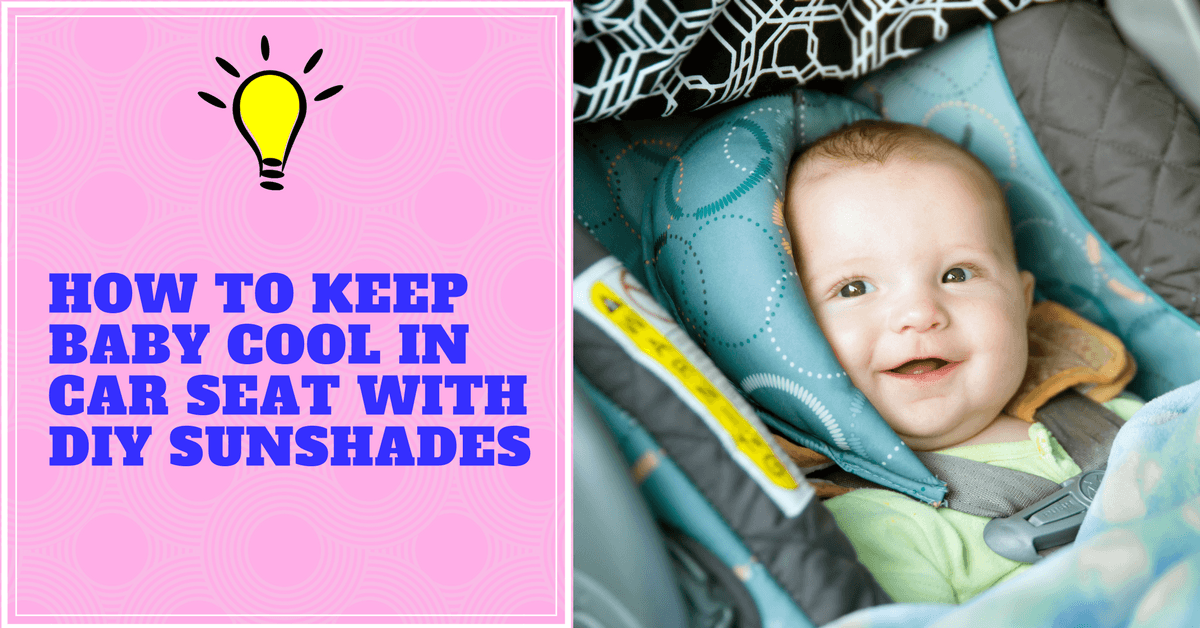 How to Keep Baby Cool in Car Seat With DIY Sunshades