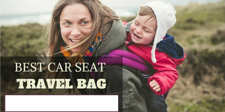Best Car Seat Travel Bag The Top 5