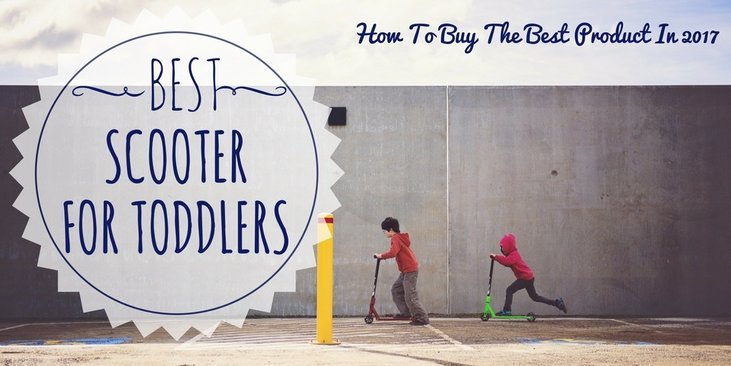Best Scooter For Toddlers How To Buy The Best Product In 2017