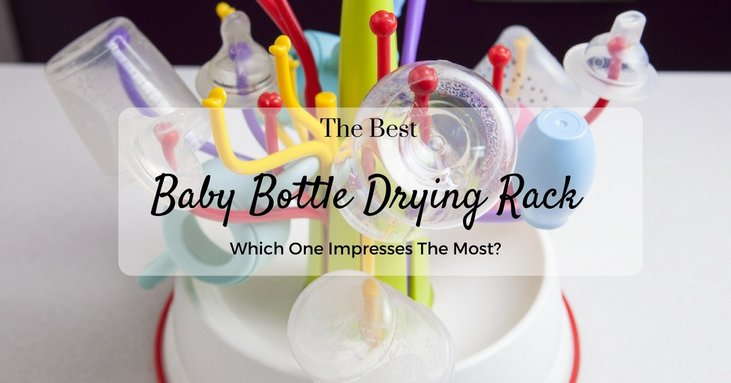 Best Baby Bottle Drying Rack – Which One Impresses The Most