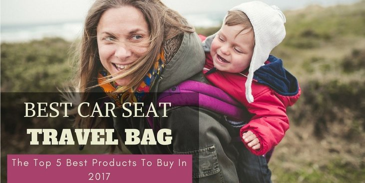 Best Car Seat Travel Bag The Top 5 Best Products To Buy In 2017