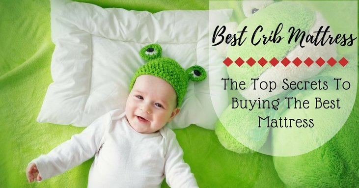 Best Crib Mattress The Top Secrets To Buying The Best Mattress