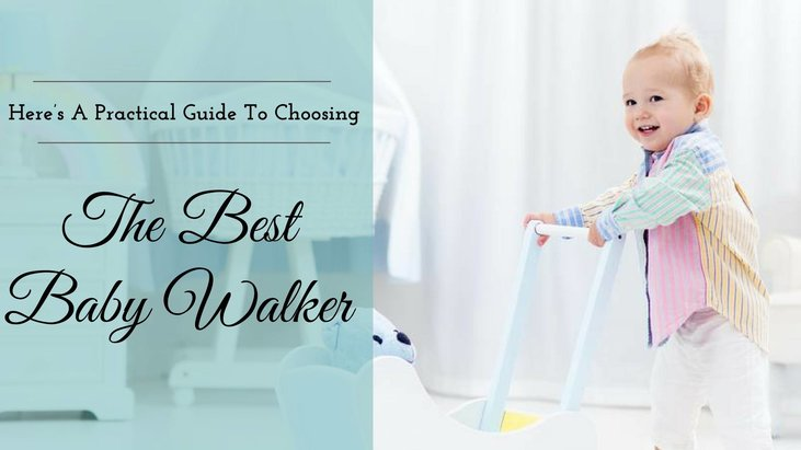 Here's A Practical Guide To Choosing The Best Baby Walker
