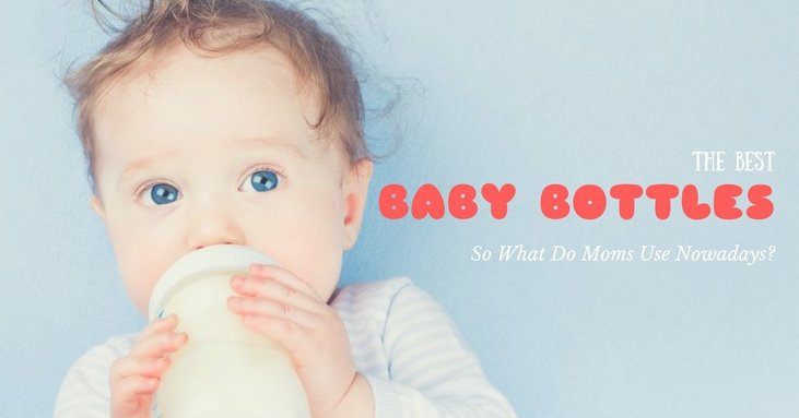 The Best Baby Bottles – So What Do Moms Use Nowadays