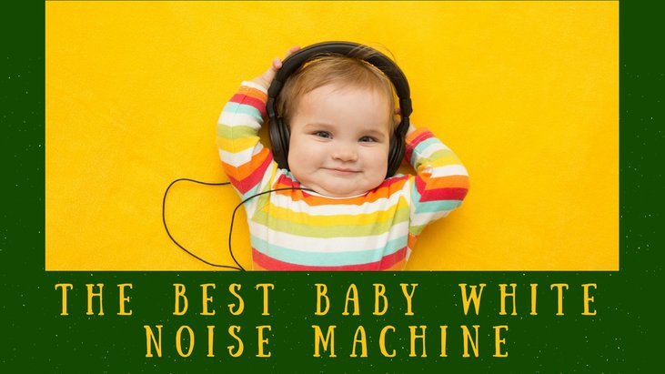 The Best Baby White Noise Machine (Plus Our Top 5 Picks Of The Year!)