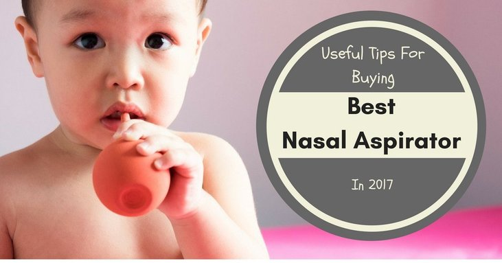 Useful Tips For Buying The Best Nasal Aspirator In 2017