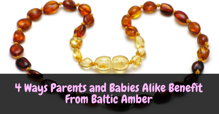 4 Ways Parents and Babies Alike Benefit From Baltic Amber