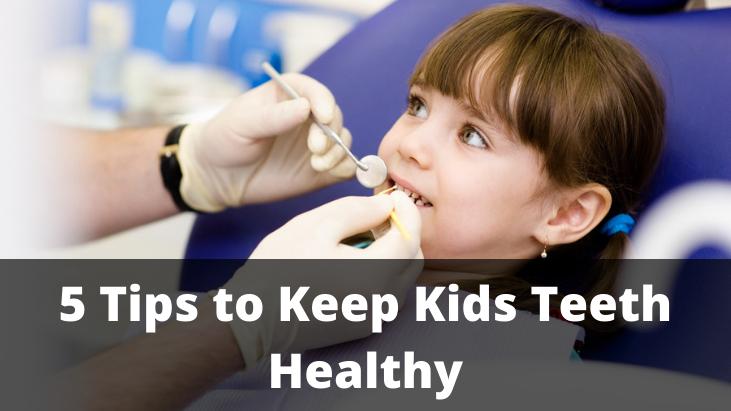 5 Tips to Keep Kids Teeth Healthy