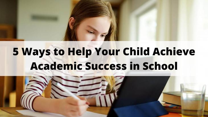5 Ways to Help Your Child Achieve Academic Success in School