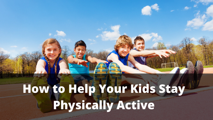 How to Help Your Kids Stay Physically Active