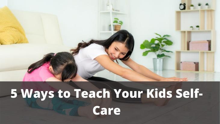 5 Ways to Teach Your Kids Self-Care