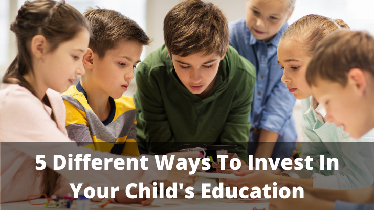 5 Different Ways To Invest In Your Child's Education